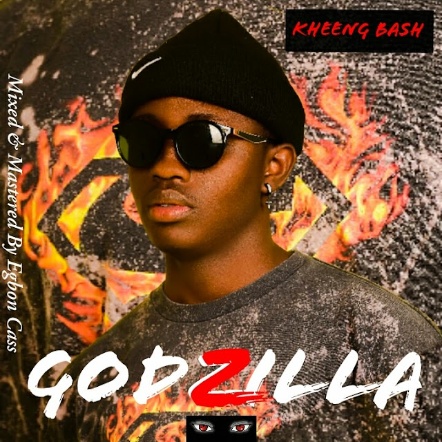 Music - Kheeng Bash - Gozilla (Mixed And Mastered By Egbon Cass)
