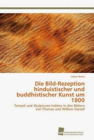 [Ritter: Die Bild-Rezeption hinduistischer und buddhistischer Kunst um 1800, 2013]