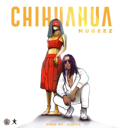 Download Song: Mugeez – Chihuahua (Produced. by Zodivc). Mp3