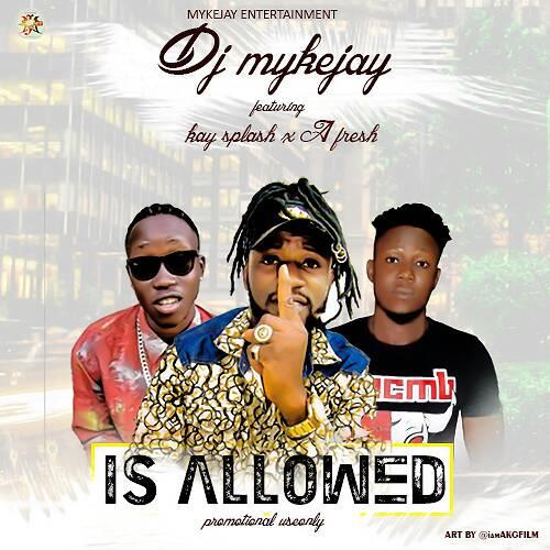 DjMykejay ft Kaysplash x A fresh - Is Allowed