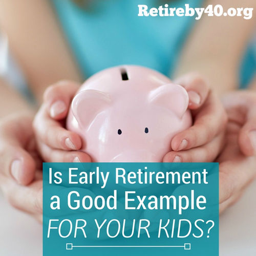 Is Early Retirement a Good Example for your kids?