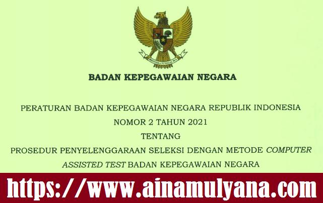 Peraturan BKN Nomor 2 Tahun 2021 Tentang Prosedur Penyelenggaraan Seleksi Dengan Metode CAT BKN
