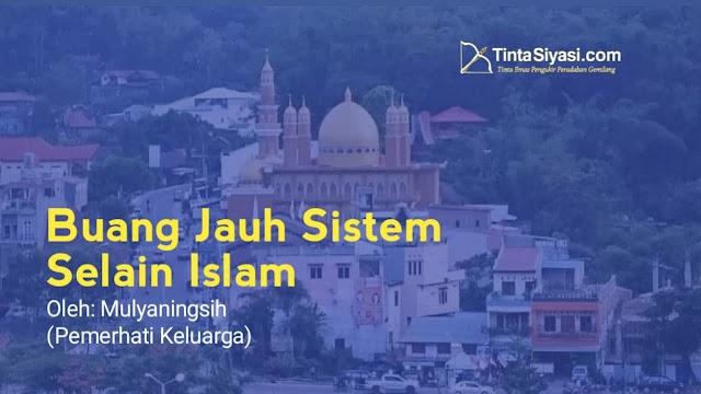Buang Jauh Sistem Selain Islam