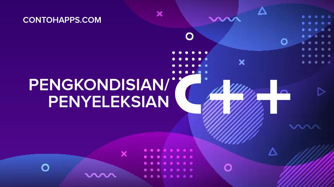 Pengkondisian atau Penyeleksian C++