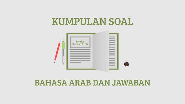 Soal Dan Jawaban : Kumpulan Soal Bahasa Arab Semester Ganjil Dan Kunci Jawaban