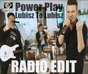 Power Play - Lubisz To Lubisz (Radio Edit)