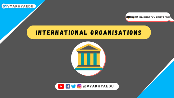 List of Important International Organisations with Headquarter and Abbreviation.