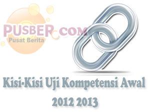 Kisi-Kisi Uji Kompetensi Awal 2012 2013, Sertifikasi Guru 2013