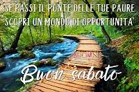 buon sabato immagine con frase motivazionale paure ponte opportunità.jpg