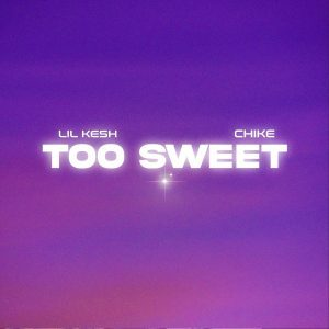 Lil Kesh ft. Chike – Too Sweet