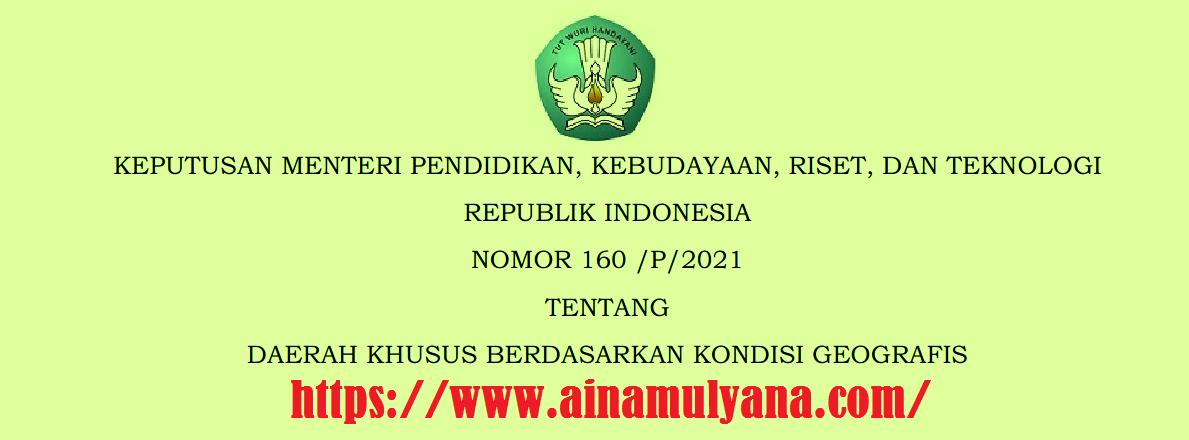 Kepmendikbudristek Nomor 160/P/2021 Tentang Daerah Khusus Berdasarkan Kondisi Geografis Tahun 2021
