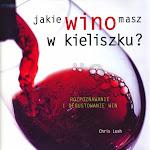 """Chris Losh """"Jakie wino masz w kieliszku"""", Wydawnictwo Olesiejuk, Ożarów Mazowiecki 2012.jpg"""