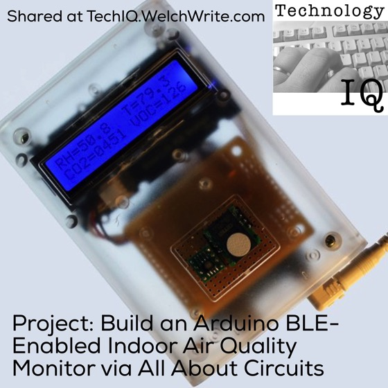 Project: Build an Arduino BLE-Enabled Indoor Air Quality Monitor via All About Circuits -Shared at TechIQ.welchwrite.com