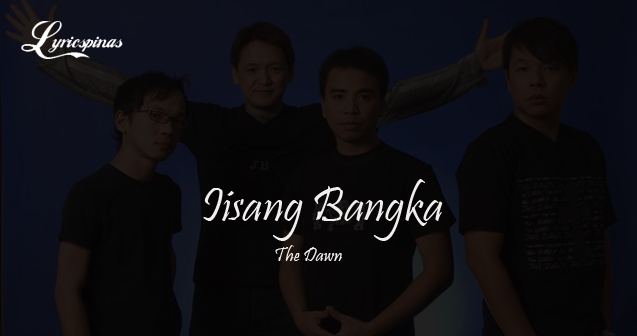 the dawn iisang bangka lyrics