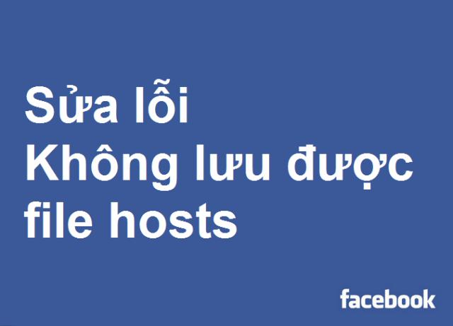 Sửa lỗi không lưu được file hosts để vào Facebook 2015