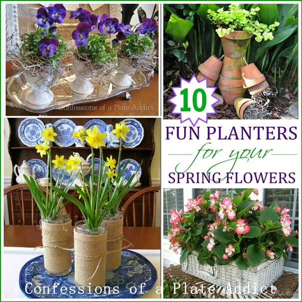 CONFESSIONS OF A PLATE ADDICT Fun Planters for Your Spring Flowers