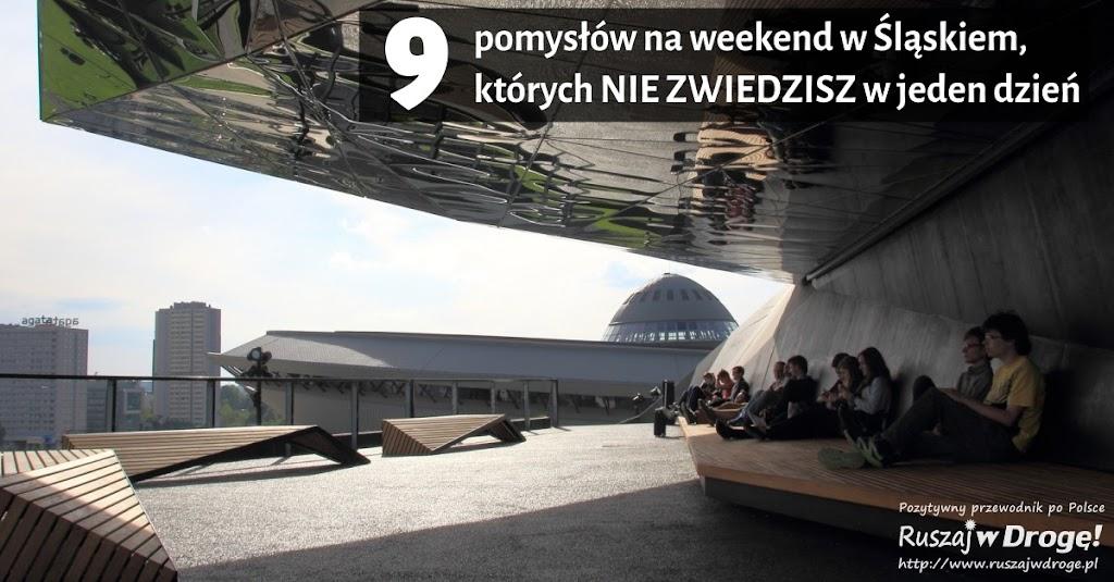 9 pomysłów na weekend w Śląskiem - Ruszaj w Drogę