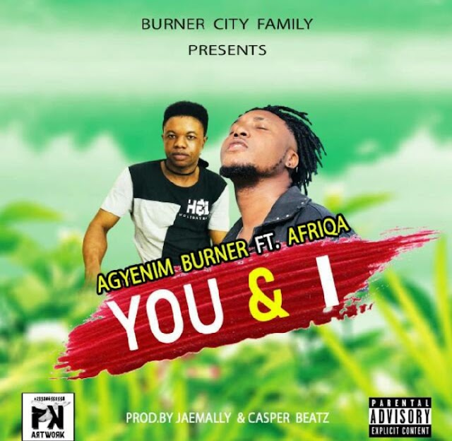 Agyenim Burner ft Afriqa-You & I(Prod.By Casper Beatz)