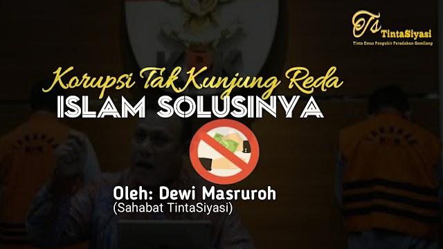 Korupsi Tak Kunjung Reda, Islam Solusinya