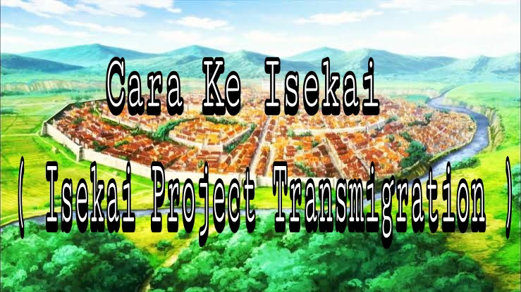 Cara Ke Isekai ( Isekai Project Transmigration ) - Anime