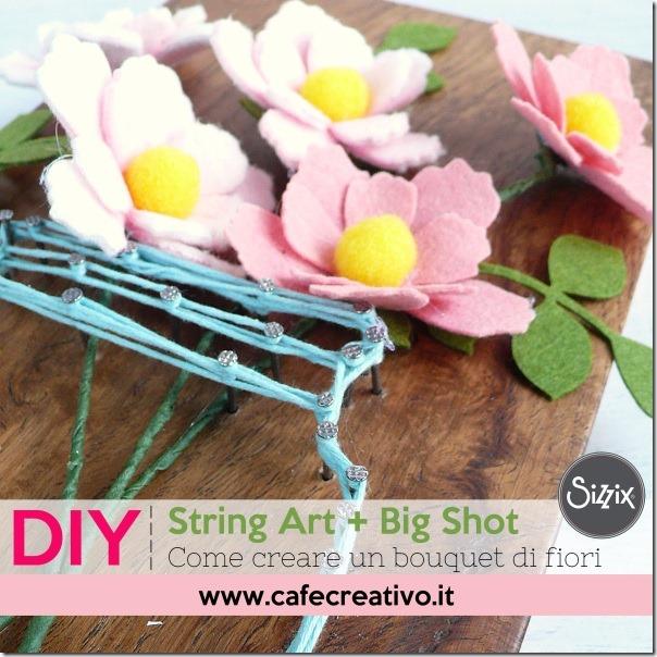 Usare la String Art e la Big Shot per creare un bouquet di fiori