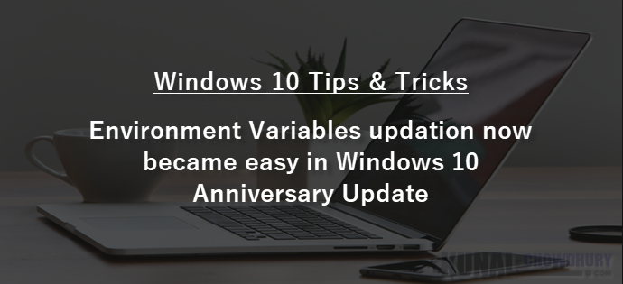 Environment Variables updation now became easy in Windows 10 Anniversary Update (www.kunal-chowdhury.com)