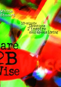 Dare 2B Wise By Joe White