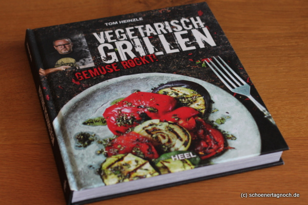 Vegetarisch grillen. Gemüse rockt! Von Tom Heinzle