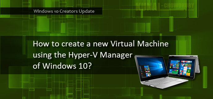 How to create a Virtual Machine in Hyper-V on Windows 10? (www.kunal-chowdhury.com)