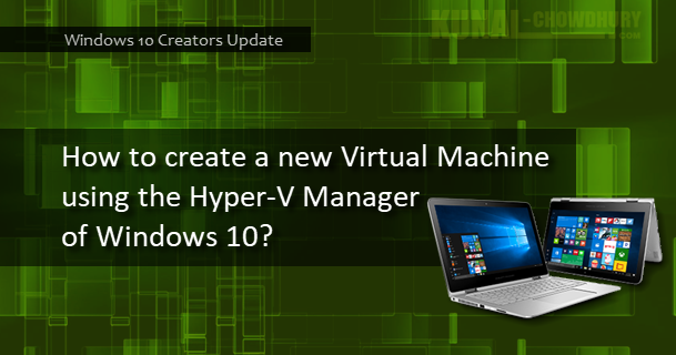 how to create a virtual machine in windows 10 home