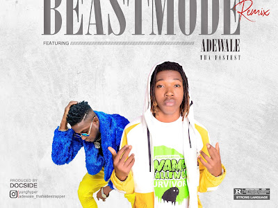 Music : Yunghyper ft. Adewale - Beast Mode (Remix) || Download Mp3