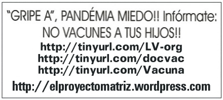 http://tinyurl.com/LV-org »*» http://tinyurl.com/docvac »*» http://tinyurl.com/Vacuna »*» http://elproyectomatriz.wordpress.com »*» http://www.youtube.com/watch?v=kvZy2m-KraY »*» http://www.vimeo.com/7631376 »*» http://www.dailymotion.com/video/xb5vhq »*»