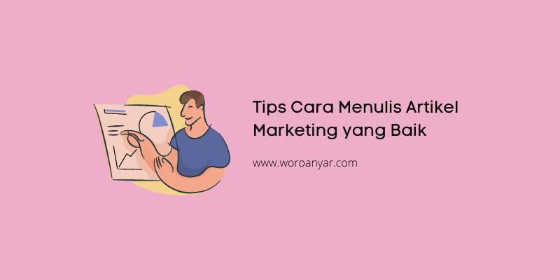Tips Cara Menulis Artikel Marketing yang Baik
