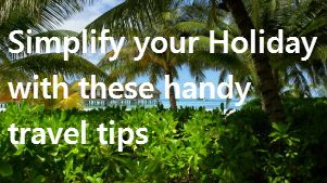 Handy Travel Tips to Simplify your Holiday