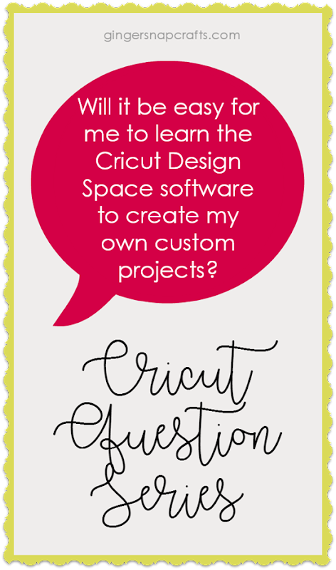 Cricut Question Series at GingerSnapCrafts.com Will it be easy for me to learn the Cricut Design Space software to create my own custom projects
