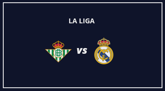 La Liga: Real Betis Vs Real Madrid Live Stream Online Free Match Preview and Lineup