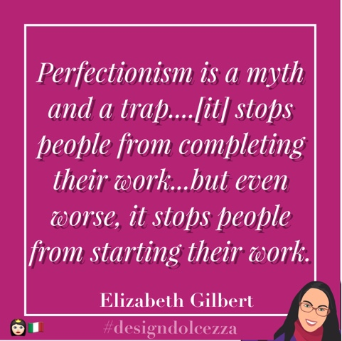 Perfectionism is a myth and a trap...[it] stops people from completing their work...but even worse it stops people from starting their work.