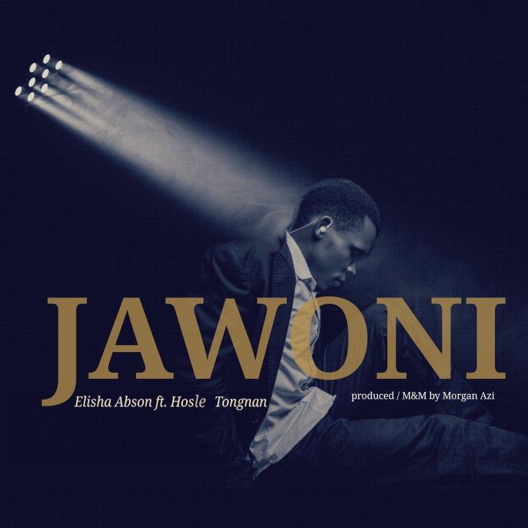 Music: Elisha Abson – Jawoni (Ft. Hosle Tongnan)