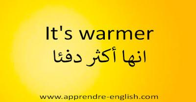 It's warmer انها أكثر دفئا