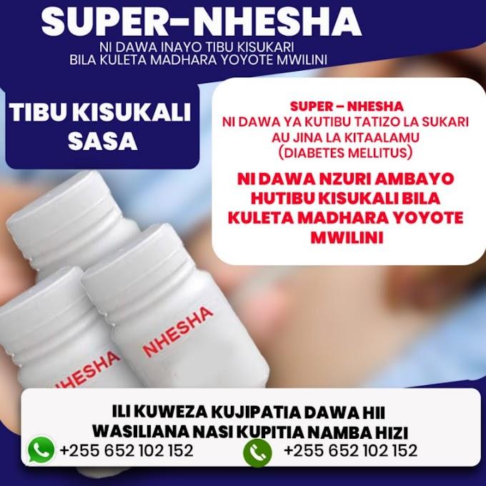 SUPER – NHESHA Ni dawa ya kutibu tatizo la sukari au jina la kitaalamu (Diabetes Mellitus)