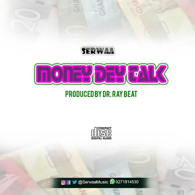 Serwaa - Money Dey Talk (Prod. By Dr.Ray Beat)