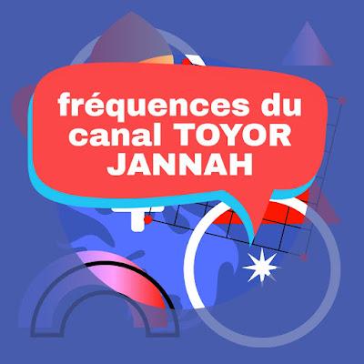 Les nouvelles fréquences du canal TOYOR JANNAH sur Nilesat et Arabsat 2021
