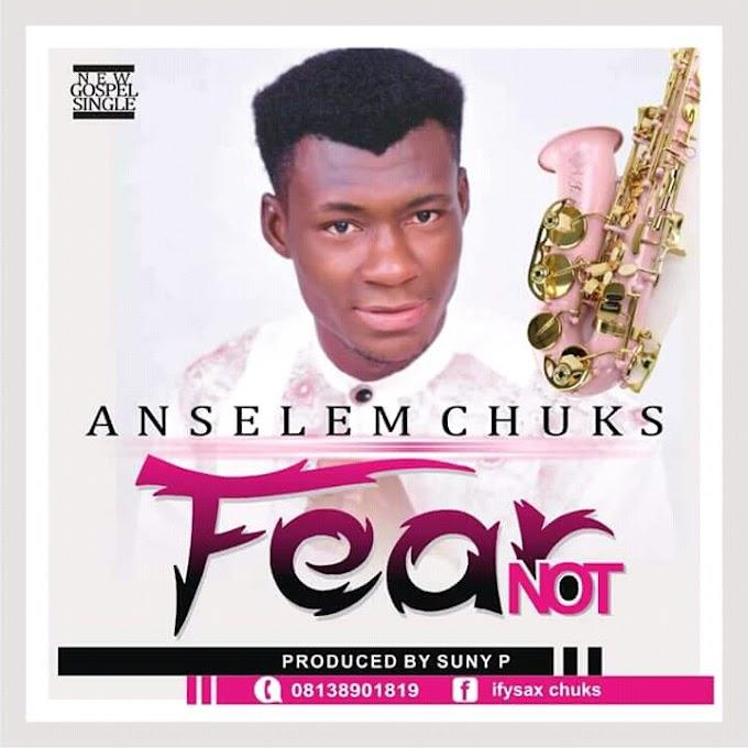 MUSIC: Anselem Chuks - Fear Not (Prod. By Sunny Pee)