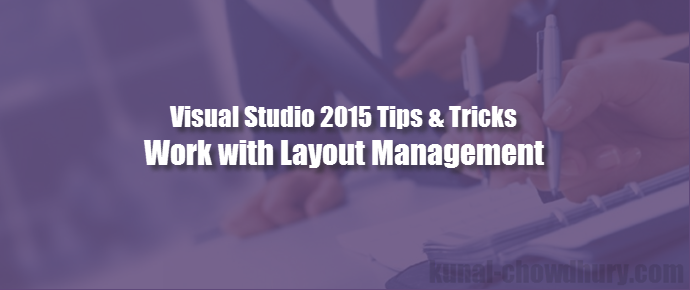 Visual Studio 2015 Tips & Tricks - How to work with the Window Layout? (www.kunal-chowdhury.com)