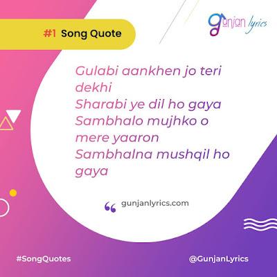 Gulabi Aankhen Song Quotes,Gulabi Aankhen Lyrics