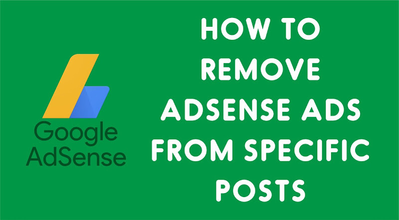 REMOVE ADSENSE ADS FROM SPECIFIC BLOGGER POSTS