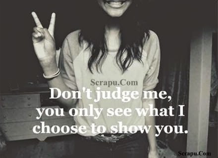 Dont judge me. You only see what I choose to show you image