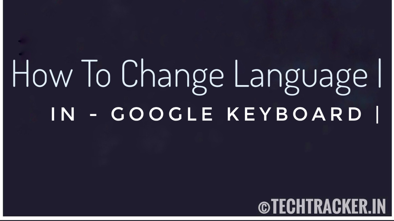 How To Change Language In Google Keyboard ?