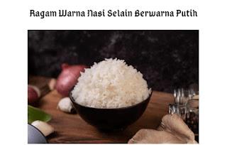 6 Ragam Warna Nasi Selain Berwarna Putih