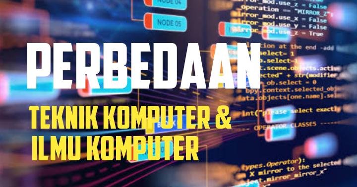 Perbedaan Teknik Komputer dan Ilmu Komputer